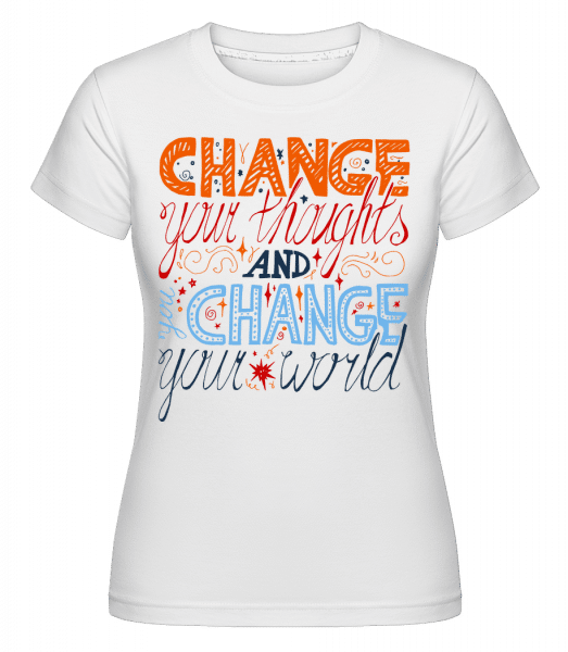 Change Your Thoughts And Change  -  T-shirt Shirtinator femme - Blanc - Devant