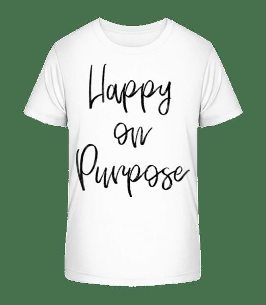 Happy On Purpose - Kid's Premium Bio T-Shirt - White - Vorn