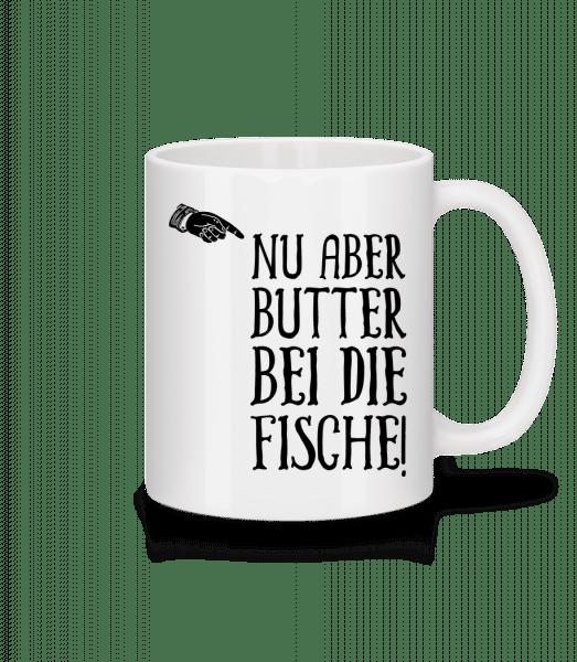 Nu Aber Butter Bei Die Fische - Tasse - Weiß - Vorn