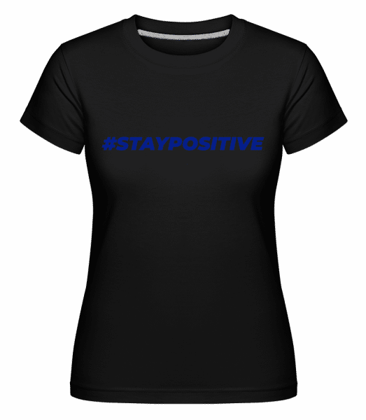 Staypositive - Shirtinator Frauen T-Shirt - Schwarz - Vorn