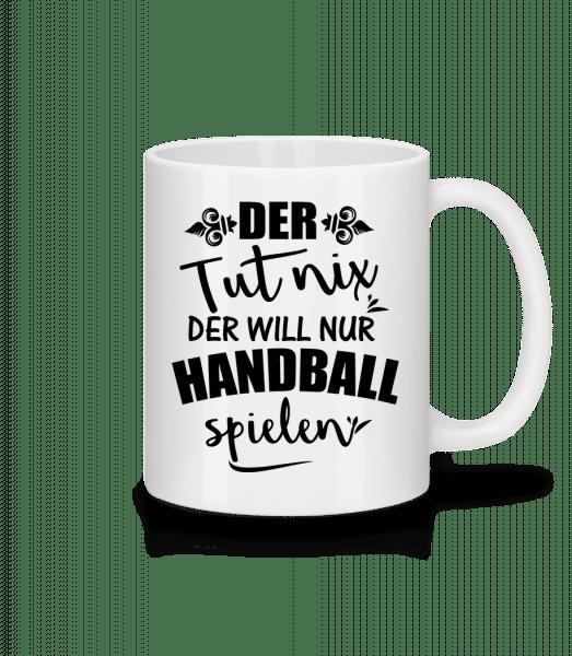 Der Will Nur Handball Spielen - Tasse - Weiß - Vorn