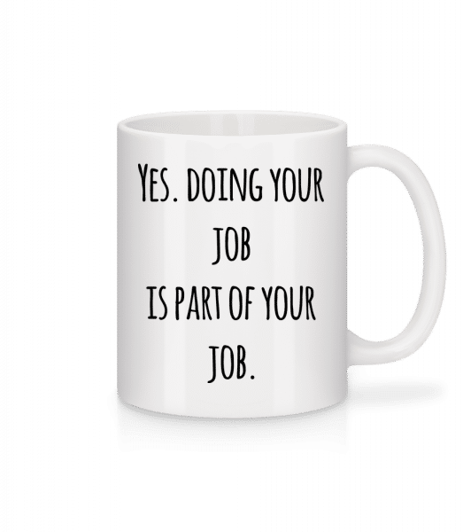 Doing Your Job - Mug - White - Vorn