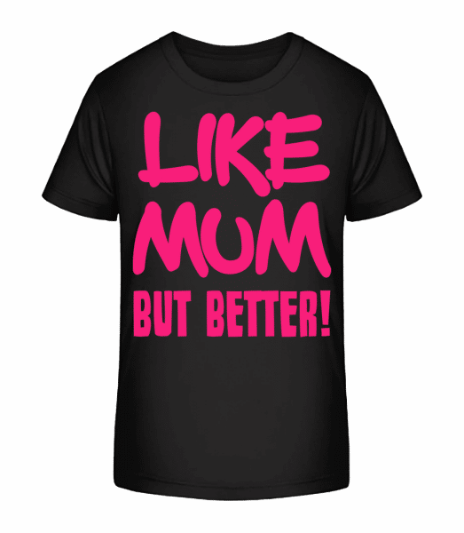 Like Mum, But Better! - Kid's Premium Bio T-Shirt - Black - Vorn