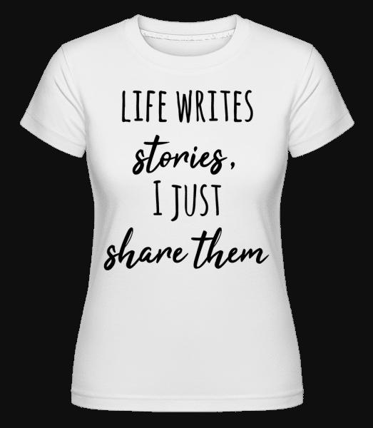 Life Writes Stories -  Shirtinator Women's T-Shirt - White - Vorn