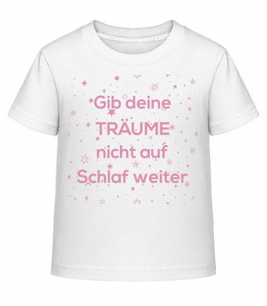 Gib Deine Träume Nicht Auf - Kinder Shirtinator T-Shirt - Weiß - Vorn