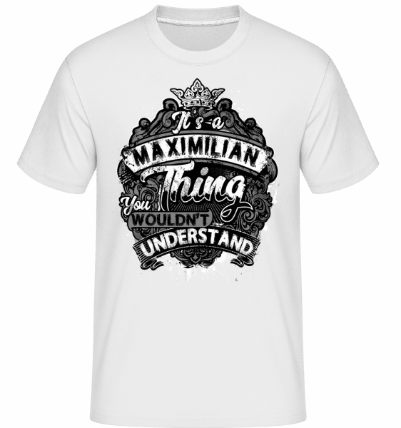 It's A Maximilian Thing -  Shirtinator Men's T-Shirt - White - Vorn