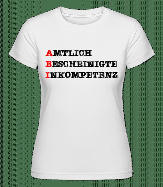 Amtlich Bescheinigte Inkompetenz - Shirtinator Frauen T-Shirt - Weiß - Vorn