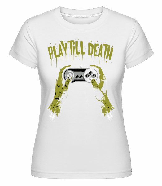 Play Till Death -  Shirtinator Women's T-Shirt - White - Vorn