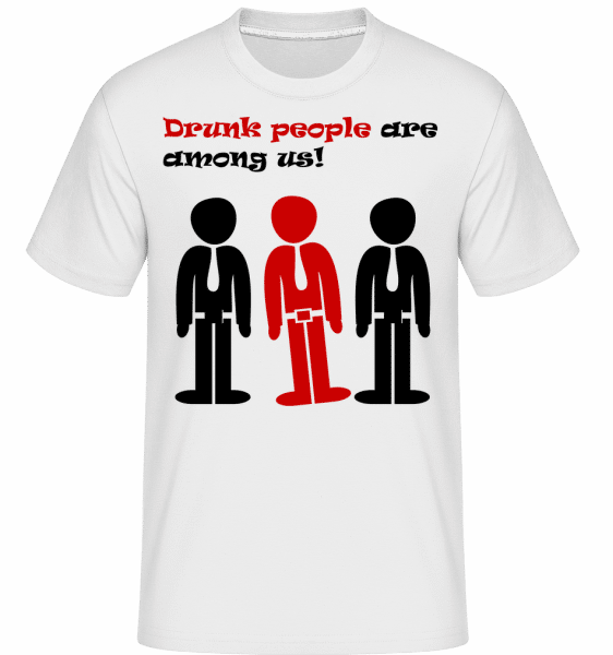 Drunk People Are Among Us - Shirtinator Männer T-Shirt - Weiß - Vorn