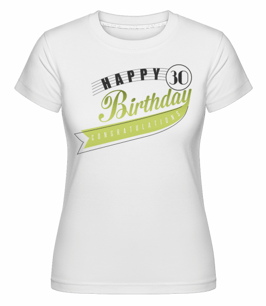 Happy 30 Birthday -  T-shirt Shirtinator femme - Blanc - Vorn