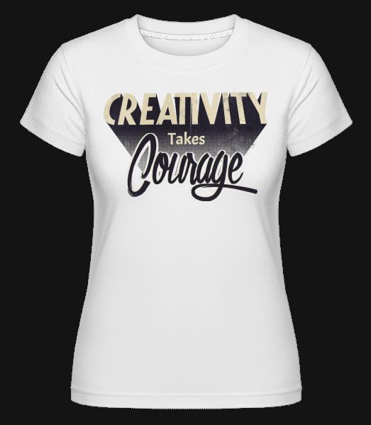 Creativity Takes Courage -  Shirtinator Women's T-Shirt - White - Vorn
