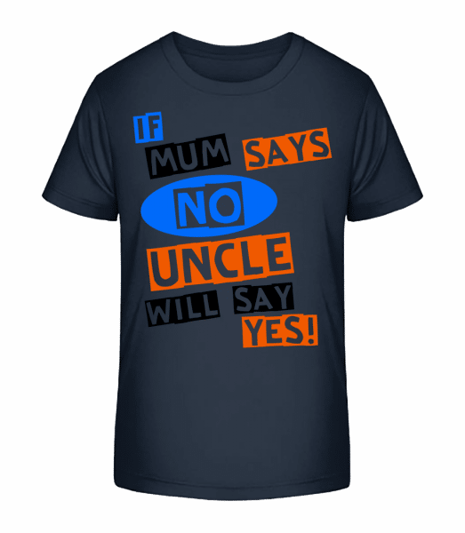 Uncle Will Say Yes - Kid's Premium Bio T-Shirt - Navy - Vorn