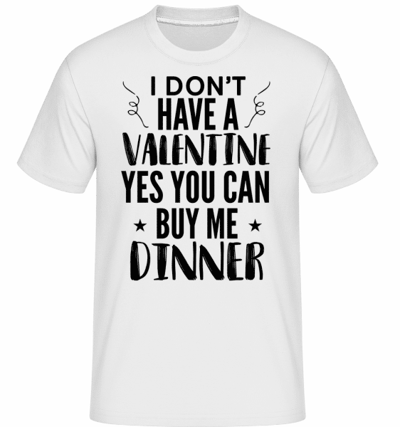 You Can Buy Me Dinner - Shirtinator Männer T-Shirt - Weiß - Vorn