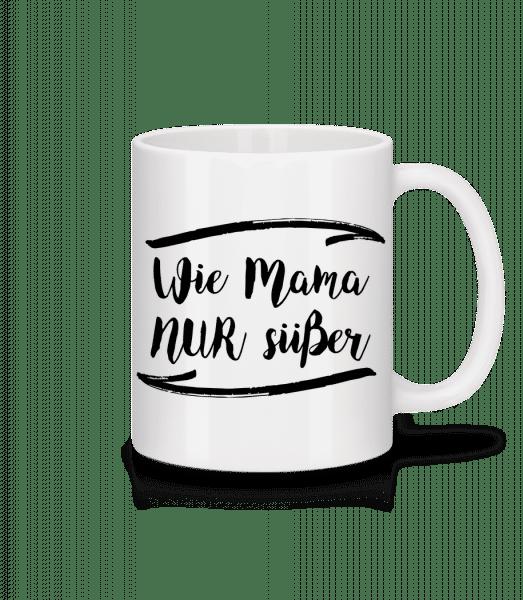 Wie Mama Nur Süßer - Tasse - Weiß - Vorn