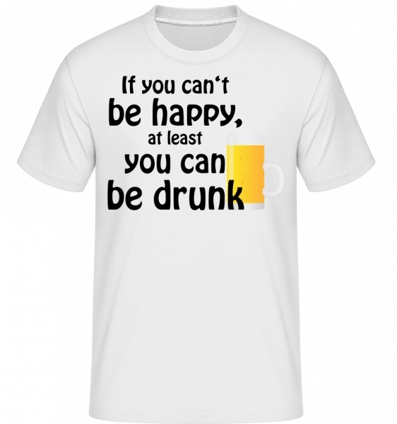If You Can't Be Happy, At Least You Can Be Drunk -  Shirtinator Men's T-Shirt - White - Front