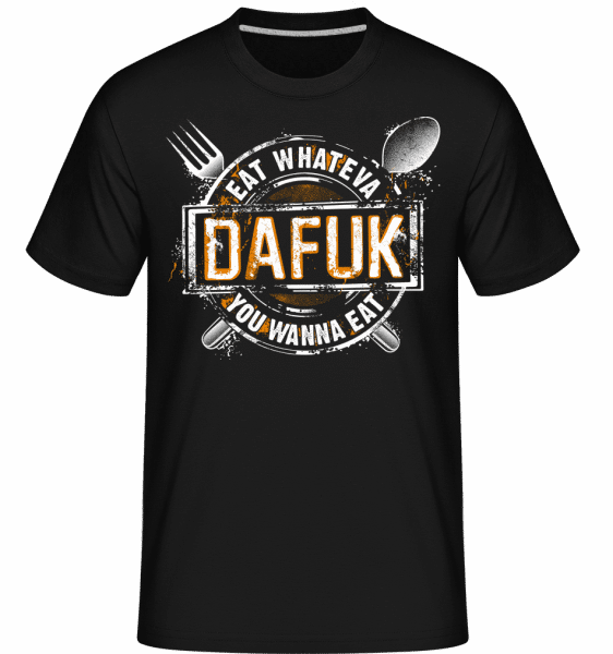 Eat Whateva Dafuk You Wanna Do -  Shirtinator Men's T-Shirt - Black - Front
