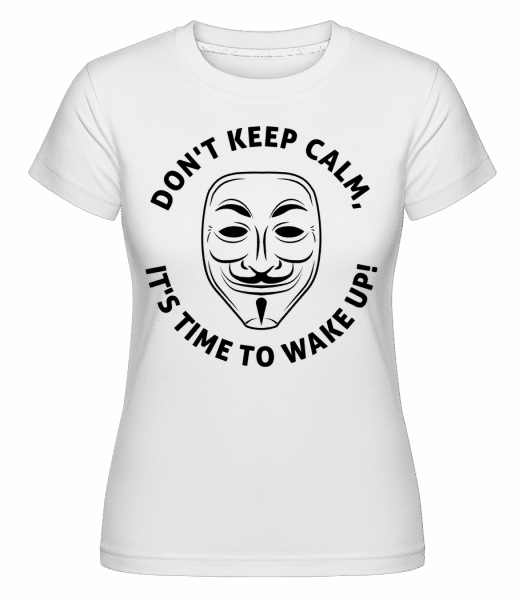 Don't Keep Calm, It's Time To Wake Up -  Shirtinator Women's T-Shirt - White - Vorn