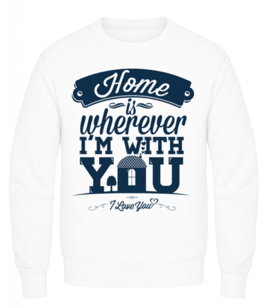 Home Is Wherever I'm With You - Men's Sweatshirt - White - Front