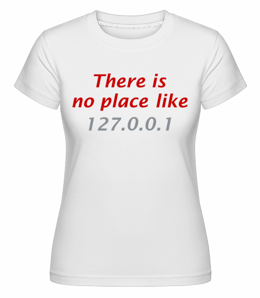 There Is No Place Like Home - Shirtinator Frauen T-Shirt - Weiß - Vorn