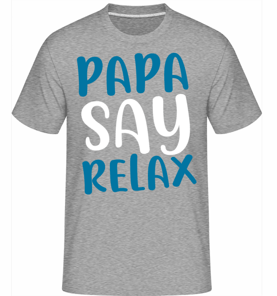 Papa Say Relax -  Shirtinator Men's T-Shirt - Heather grey - Vorn