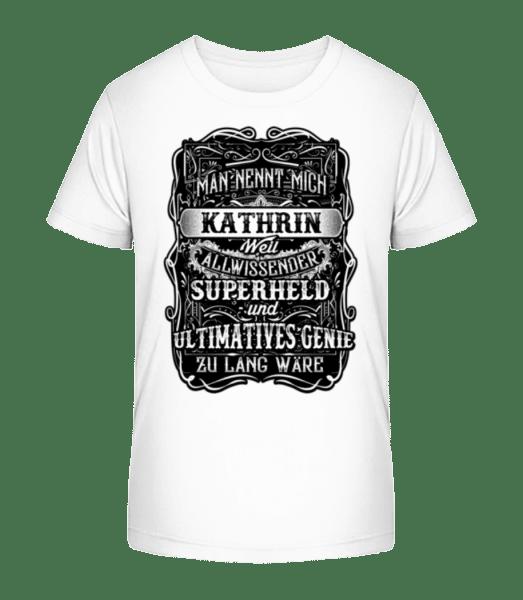 Man Nennt Mich Kathrin - Kinder Premium Bio T-Shirt - Weiß - Vorn