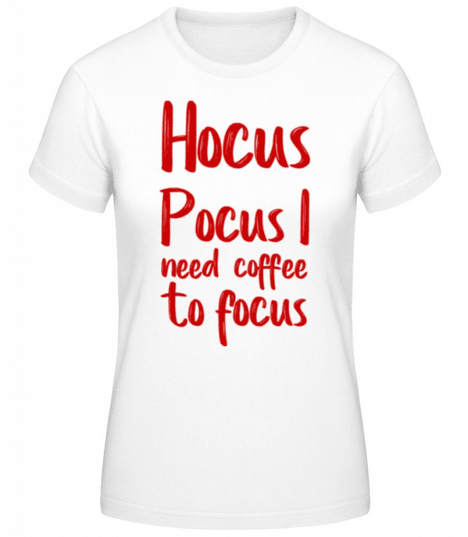 Hocus Pocus I Need Coffee To Focu - Women's Basic T-Shirt - White - Front