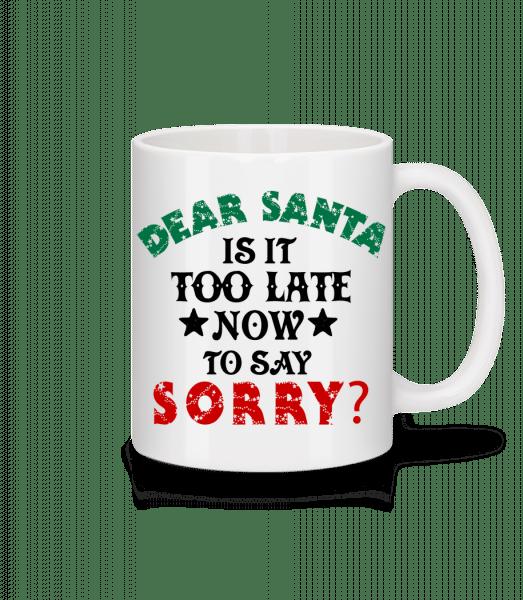 Dear Santa Is It Too Late? - Tasse - Weiß - Vorn