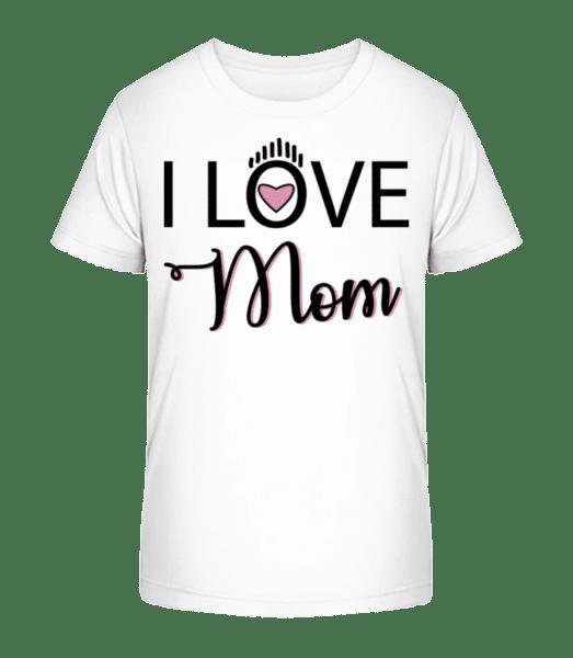 I Love Mom - Kid's Premium Bio T-Shirt - White - Vorn