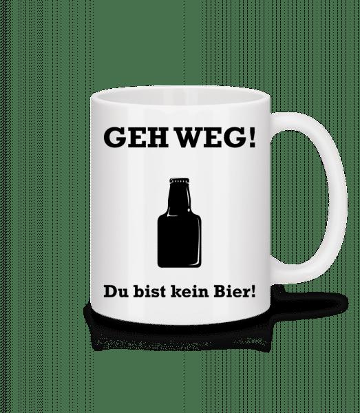 Geh Weg Du Bist Kein Bier - Tasse - Weiß - Vorn