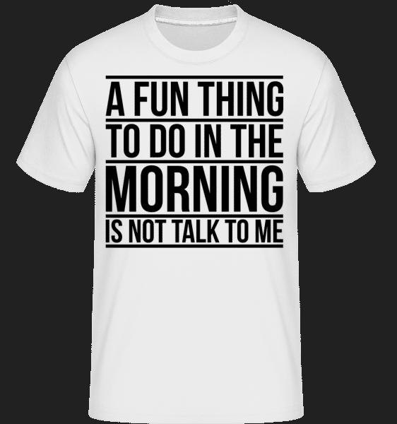 Nehovorte s Me In The Morning -  Shirtinator tričko pre pánov - Biela - Predné