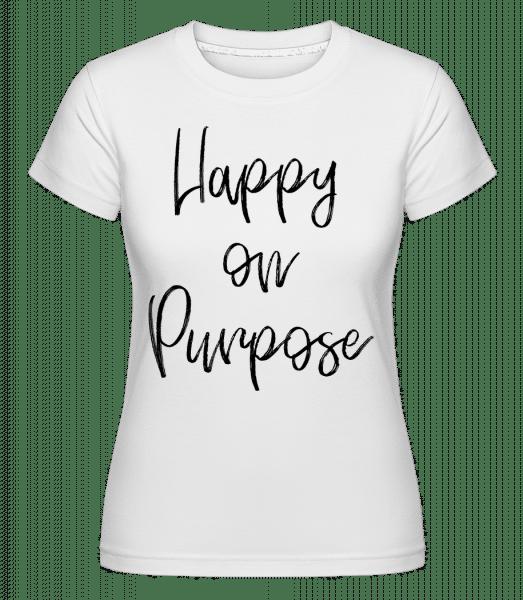 Happy On Purpose -  Shirtinator Women's T-Shirt - White - Vorn