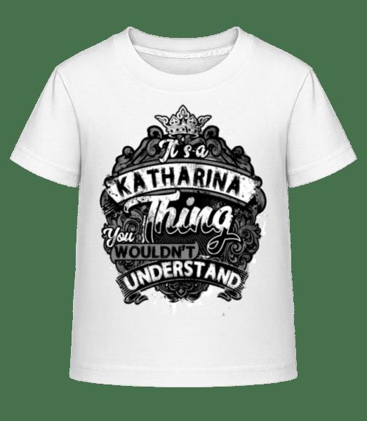 It's A Katharina Thing - Kinder Shirtinator T-Shirt - Weiß - Vorn