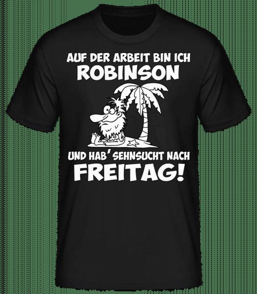 Auf Der Arbeit Bin Ich Robinson - Männer Basic T-Shirt - Schwarz - Vorn