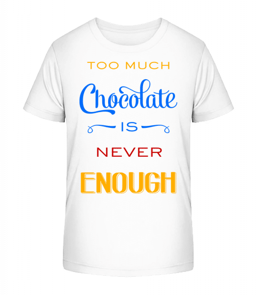 Too Much Chocolate Is Never Enough - Kid's Premium Bio T-Shirt - White - Vorn
