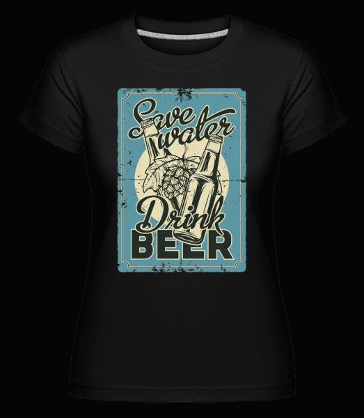 Save Water Drink Beer -  Shirtinator Women's T-Shirt - Black - Vorn