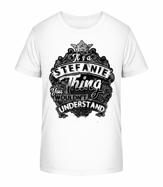 It's A Stefanie Thing - Kid's Premium Bio T-Shirt - White - Vorn