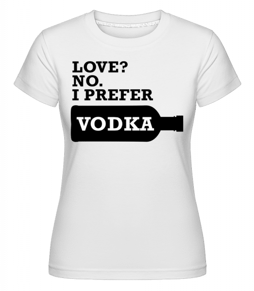 I Prefer Vodka -  Shirtinator Women's T-Shirt - White - Vorn