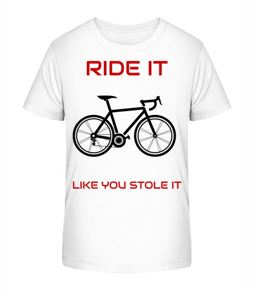 Ride It Like You Stole It - Kid's Premium Bio T-Shirt - White - Front
