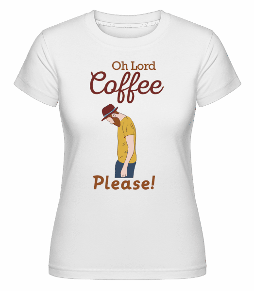 Oh Lord Coffee Please -  Shirtinator Women's T-Shirt - White - Front