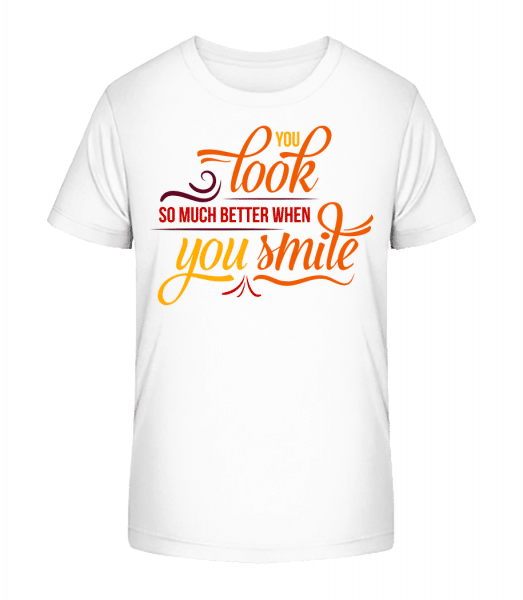 You Look So Much Better When You Smile - Kid's Premium Bio T-Shirt - White - Vorn