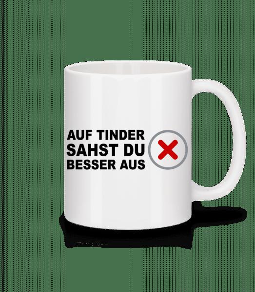 Auf Tinder Sahst Du Besser Aus - Tasse - Weiß - Vorn