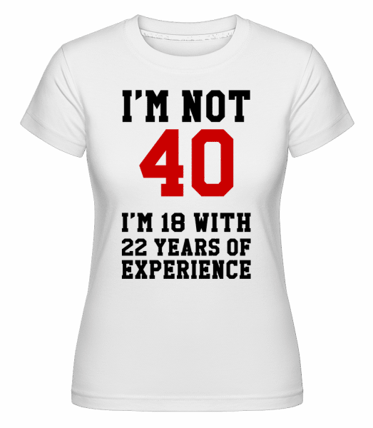 Not 40 But 18 With 22 Years Expe -  T-shirt Shirtinator femme - Blanc - Vorn