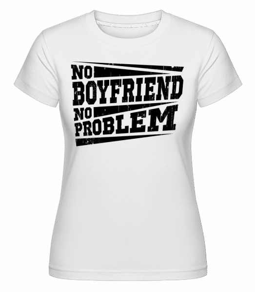 No Boyfriend No Problem -  Shirtinator Women's T-Shirt - White - Vorn