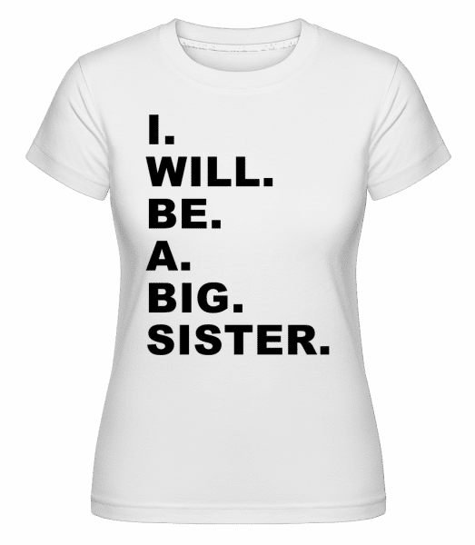 I Will Be A Big Sister - Shirtinator Frauen T-Shirt - Weiß - Vorn