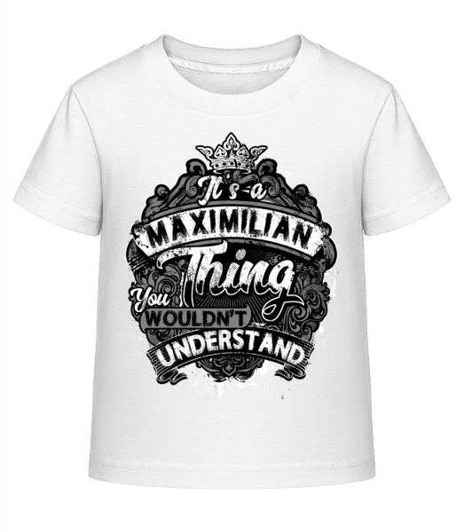 It's A Maximilian Thing - Kid's Shirtinator T-Shirt - White - Vorn