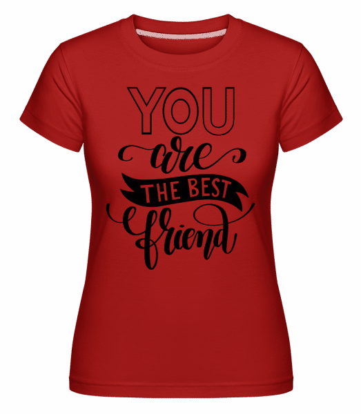 You Are The Best Friend -  Shirtinator Women's T-Shirt - Red - Vorn