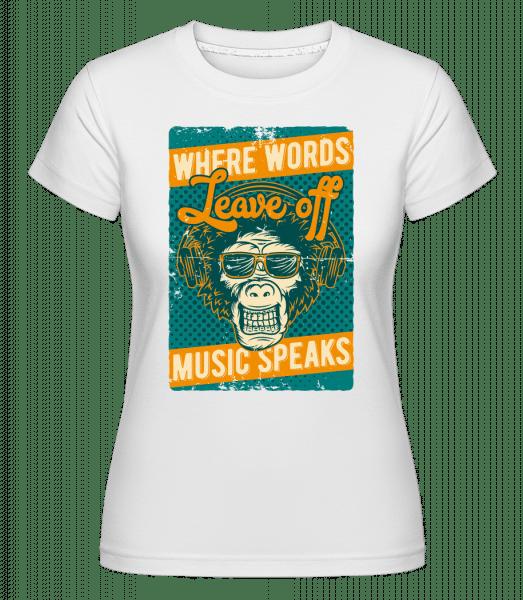 Music Speaks -  Shirtinator Women's T-Shirt - White - Vorn