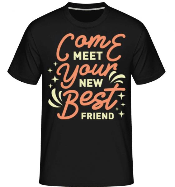 Come Meet Your New Best Friend -  Shirtinator Men's T-Shirt - Black - Front