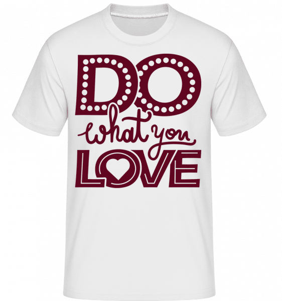 Do What You Love -  Shirtinator Men's T-Shirt - White - Vorn