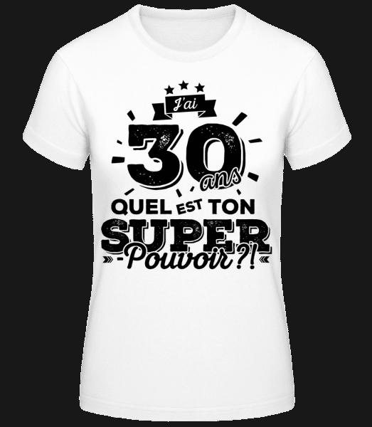 30 Ans Super Pouvoir - T-shirt standard Femme - Blanc - Vorn